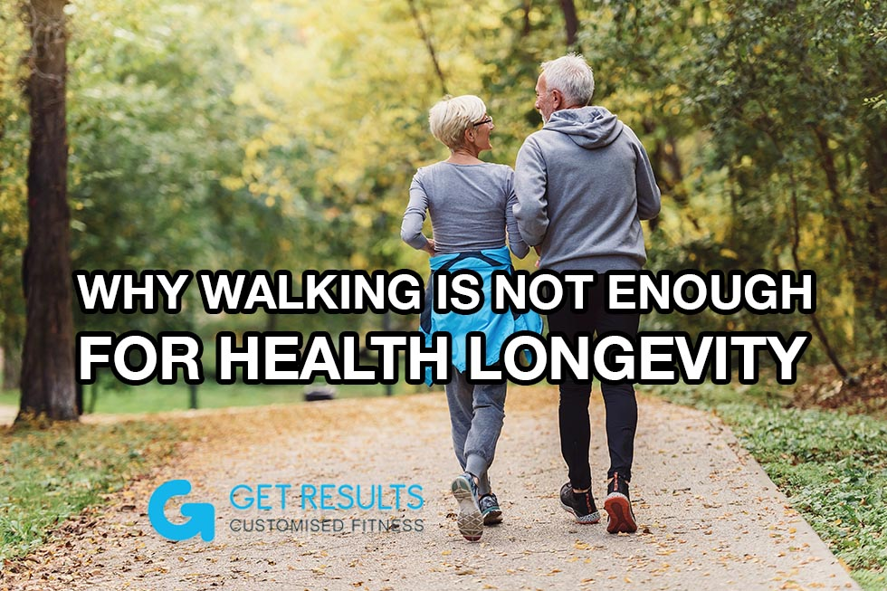 Why Walking Is Not Enough For Health Longevity